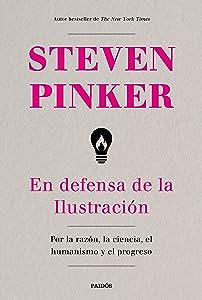 En defensa de la Ilustración: Por la razón, la ciencia, el humanismo y el progreso (Spanish Edition)