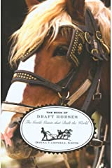 The Book of Draft Horses: The Gentle Giants That Built the World by Donna Campbell Smith (1-Jun-2007) Hardcover Hardcover