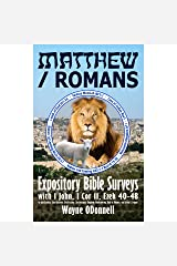 Matthew / Romans: Expository Bible Surveys with 1 John, 1 Cor 11, Ezek 40-48 on Justification, Sanctification, Glorification, the Messianic Kingdom, Headcovering, Role of Women, and Ezekiel's Temple