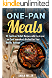 One-Pan Meals: 30 Cast-Iron Skillet Recipes with Fresh and Low-Carb Ingredients Perfect for Your Healthy Holidays (Stress-Free & Quick Recipes) (English Edition)