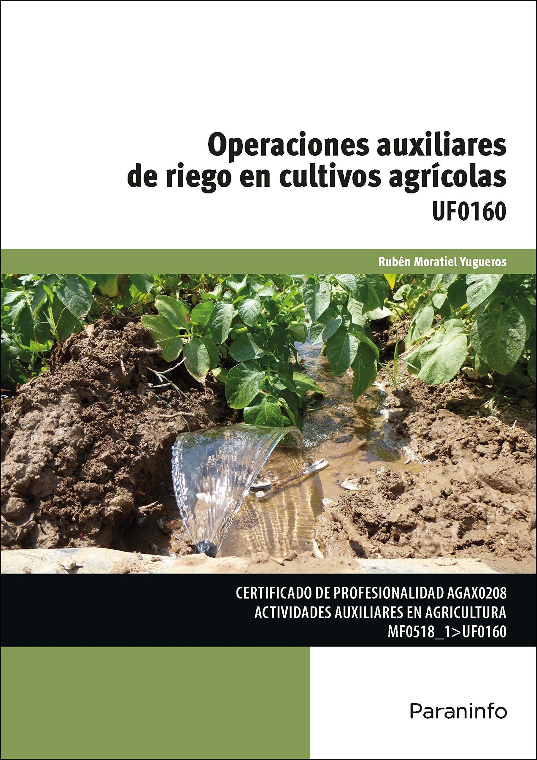 Operaciones auxiliares de riego en cultivos agrícolas Cp - Certificado Profesionalidad: Amazon.es: RUBEN MORATIEL YUGUEROS: Libros