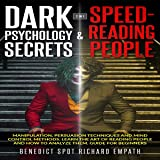 Dark Psychology Secrets & Speed-Reading People: 2 in 1: Manipulation, Persuasion Techniques, and Mind Control Methods. Learn the Art of Reading People and How to Analyze Them. Guide for Beginners