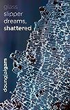 glass slipper dreams, shattered