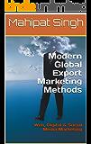 Modern Global Export Marketing Methods: Web, Digital & Social Media Marketing (Export Import Business Guide Book 1)