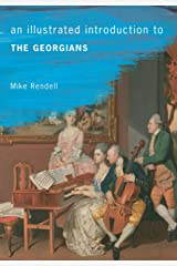 An Illustrated Introduction to the Georgians Kindle Edition