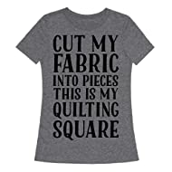LookHUMAN Cut My Fabric Into Pieces This is My Quilting Square Womens Fitted Triblend Tee