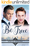 Be True (At Last, The Beloved Series Book 1)