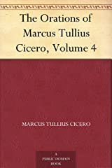 The Orations of Marcus Tullius Cicero, Volume 4 Kindle Edition