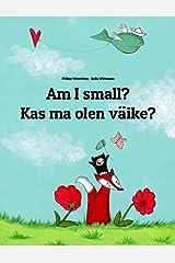 Am I small? Kas ma olen väike?: Children's Picture Book English-Estonian (Bilingual Edition) (World Children's Book) Kindle Edition