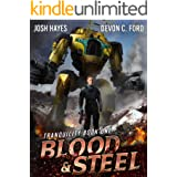 Blood and Steel: A Military Sci-Fi Series (Tranquility Book 1)