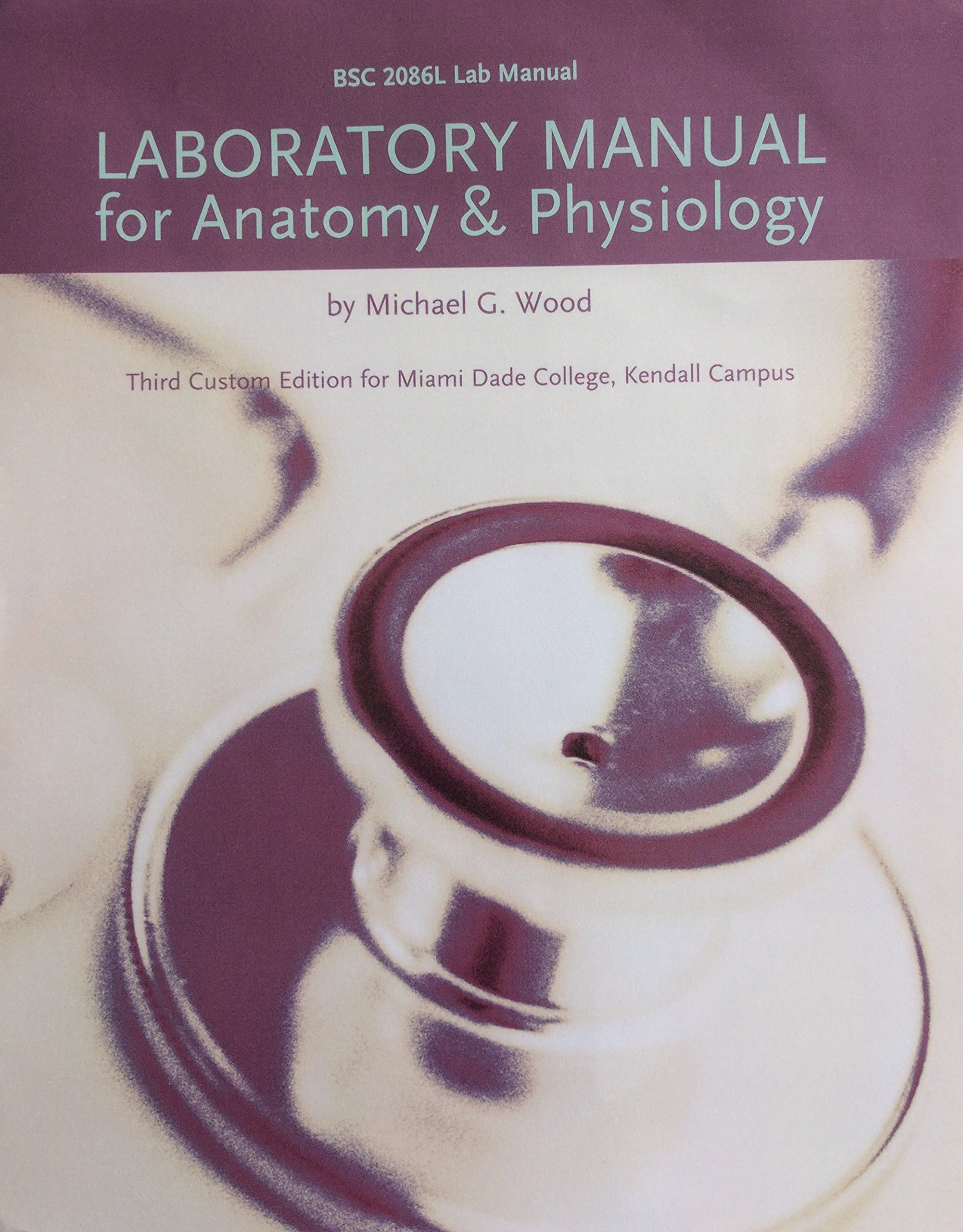 Laboratory Manual for Anatomy & Physiology: Michael G. Wood ...