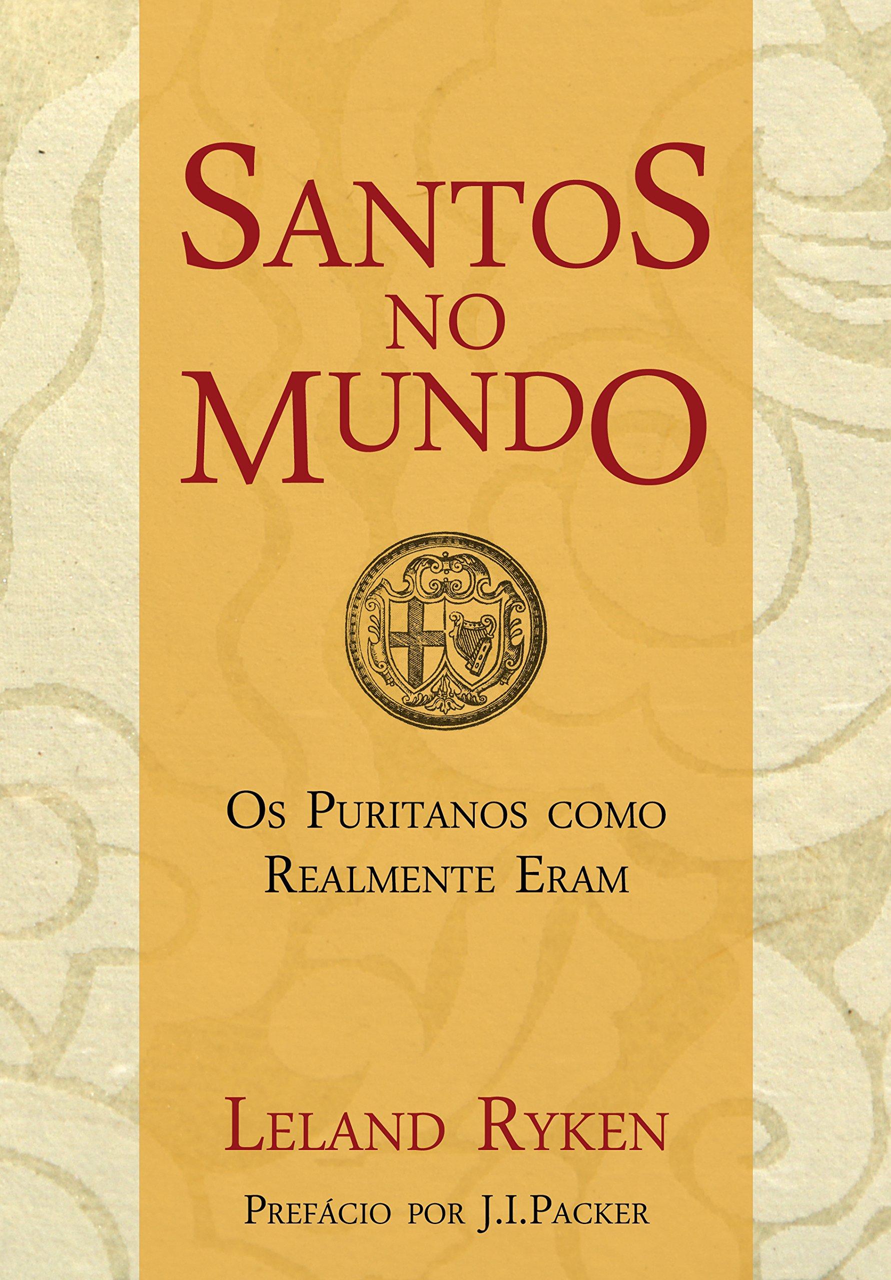 Download Santos no Mundo. Os Puritanos Como Realmente Eram ebook