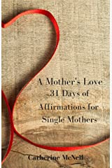 A Mother's Love: 31 Days of Affirmations for Single Mothers Kindle Edition