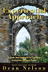 The Experiential Approach: A Fresh, New Approach for Creating Immediate Personal Power Kindle Edition