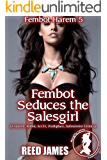 Fembot Seduces the Salesgirl (Fembot Harem 5): (A Harem, Robot, Sci Fi, Workplace, Submissive Erotica)