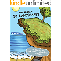 How to Draw 30 Landscapes: The Step by Step Book to Draw 30 Different Landscapes