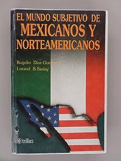 El mundo subjetivo de mexicanos y norteamericanos (Spanish Edition)
