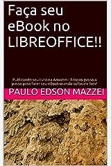 Faça seu eBook no LIBREOFFICE!!: Publicando seu livro na Amazon - Roteiro passo a passo para fazer seu eBook usando software livre! (Portuguese Edition) Kindle Edition