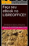 Faça seu eBook no LIBREOFFICE!!: Publicando seu livro na Amazon - Roteiro passo a passo para fazer seu eBook usando software livre!