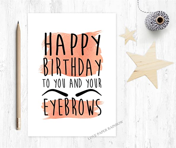 Eyebrows Birthday Card Happy Birthday To You And Your Eyebrows