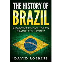 The History of Brazil: A Fascinating Guide to Brazilian History