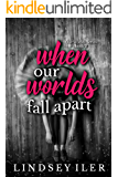 When Our Worlds Fall Apart