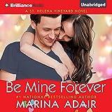Be Mine Forever: A St. Helena Vineyard Novel, Book 4