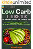 Low carb cookbook: The 150 best recipes for a healthy diet: Lose weight without hunger and burning fat on the stomach…