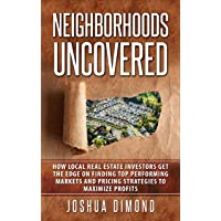 Neighborhoods Uncovered: How local real estate investors get the edge on finding...