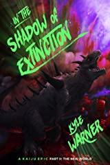 In the Shadow of Extinction - Part II: The New World: A Kaiju Epic Kindle Edition