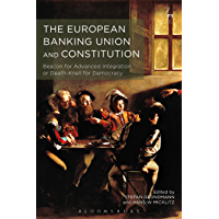 The European Banking Union and Constitution: Beacon for Advanced Integration or Death-Knell for Democracy? (English Edition)