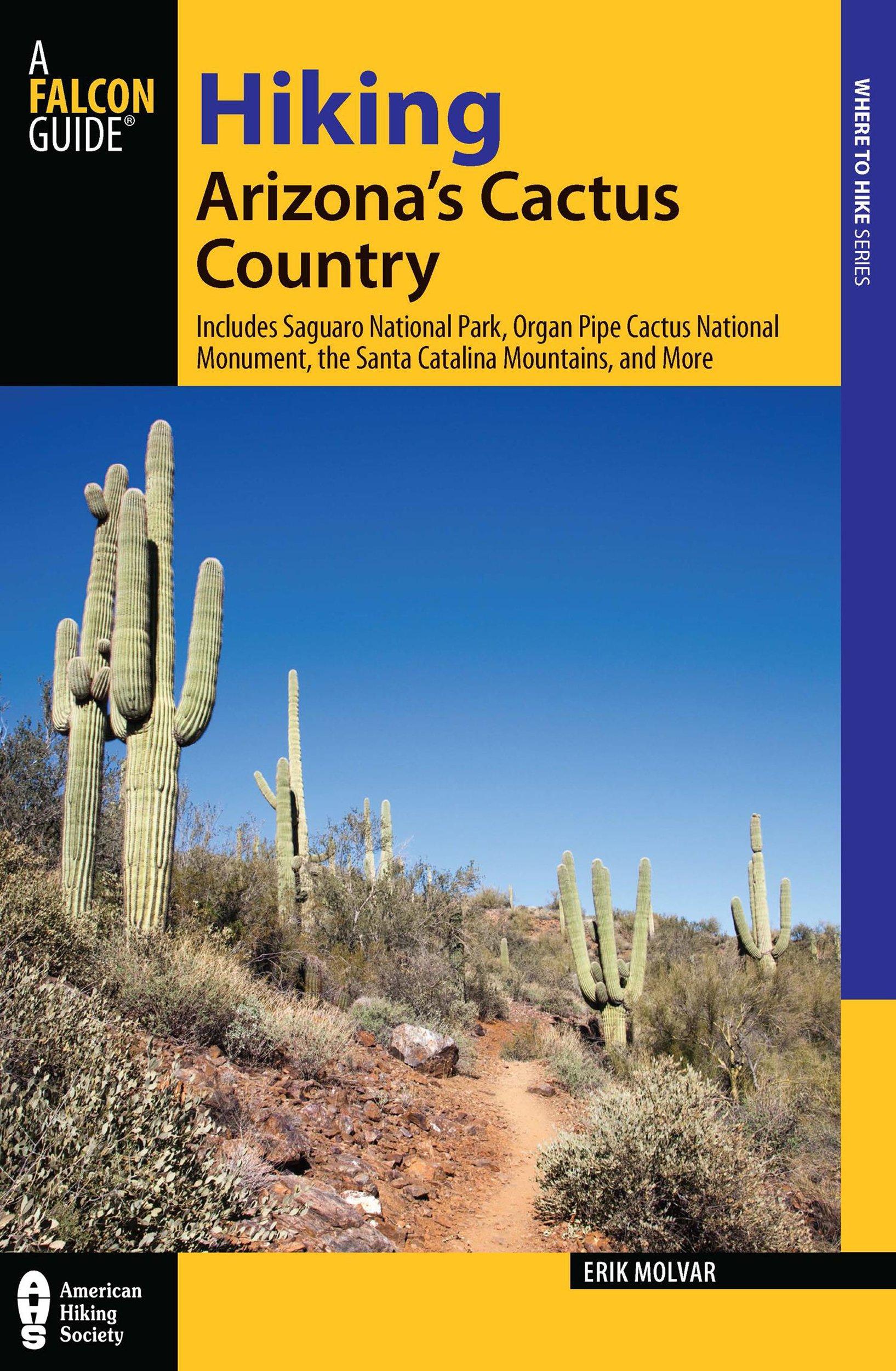 Hiking Arizona's Cactus Country: Includes Saguaro National Park, Organ Pipe Cactus National Monument, The Santa Catalina Mountains, And More (Regional Hiking Series) pdf epub