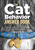 The Cat Behavior Answer Book: Practical Insights and Proven Solutions for Your Feline Questions (Answer Book (Storey))