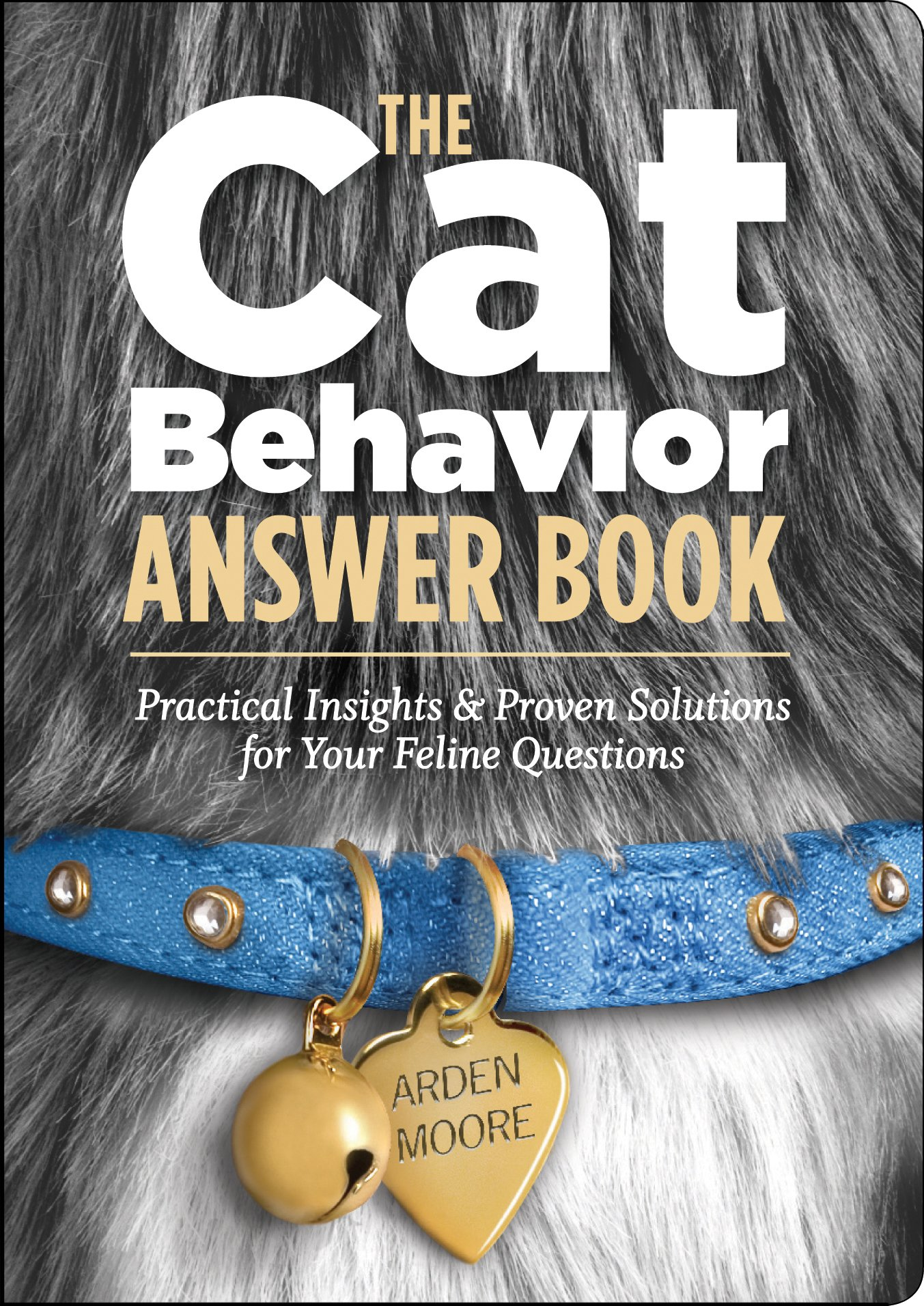 the cat behavior answer book practical insights proven the cat behavior answer book practical insights proven solutions for your feline questions arden moore 9781580176743 com books