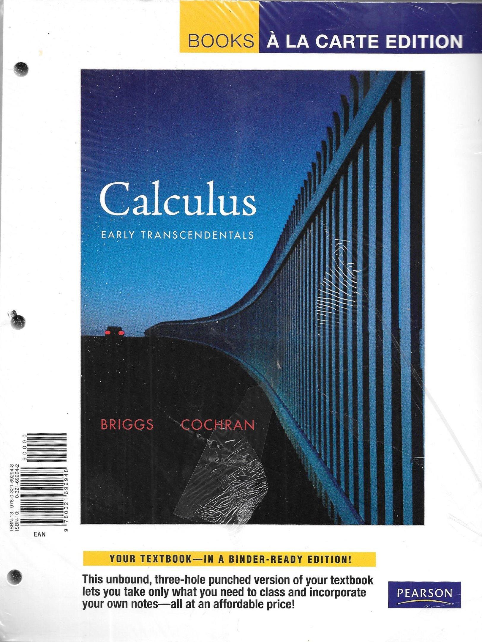 Calculus: Early Transcendentals, Books a la Carte Edition by Bill L Briggs  (2010-01-17): Bill L Briggs;Lyle Cochran;Bernard Gillett: Amazon.com: Books