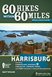 60 Hikes Within 60 Miles: Harrisburg: Including Dauphin, Lancaster, and York Counties in Central Pennsylvania