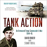 Tank Action: An Armoured Troop Commander's War 1944-45