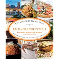 Baltimore Chef's Table: Extraordinary Recipes From Charm City And The Surrounding Counties