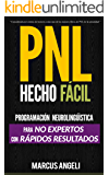 PNL Hecho Fácil - Programación neurolingüística para NO EXPERTOS con RÁPIDOS RESULTADOS: ¡Transforma tu vida con ayuda de la PNL! Cambia tu mente, hábitos ... Neurolinguistica (Spanish Edition)