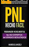 PNL Hecho Fácil - Programación neurolingüística para NO EXPERTOS con RÁPIDOS RESULTADOS: ¡Transforma tu vida con ayuda de la PNL! Cambia tu mente, hábitos y realidad con Programacion Neurolinguistica