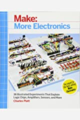 Make: More Electronics: Journey Deep Into the World of Logic Chips, Amplifiers, Sensors, and Randomicity Paperback