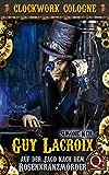 Auf der Jagd nach dem Rosenkranzmörder: Guy Lacroix 1 (Clockwork Cologne)