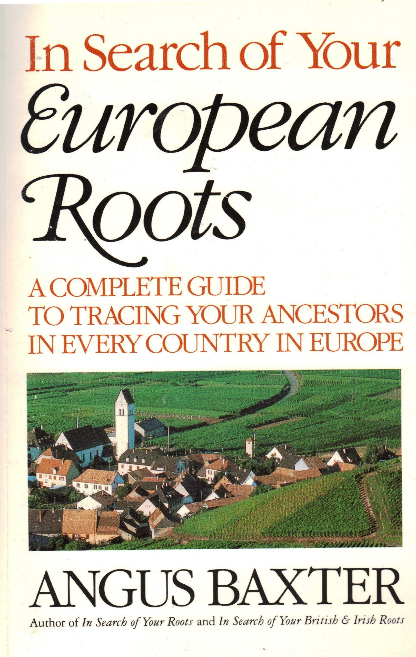 in search of your european roots: a complete guide to tracing your  ancestors in every country in europe: angus baxter: 9780771598807:  Amazon.com: Books