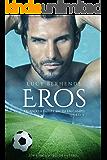 Eros: Quando a paixão entra em campo (Jogadores de futebol Livro 3)
