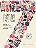 The Seven Culinary Wonders of the World: A History of Honey, Salt, Chile, Pork, Rice, Cacao, and Tomato
