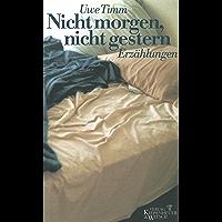 Nicht morgen, nicht gestern: Erzählungen (German Edition)