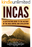 Incas: A Captivating Guide to the History of the Inca Empire and Civilization
