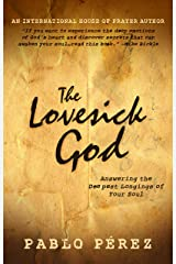 The Love Sick God: Answering the Deepest Longings of Your Soul Kindle Edition