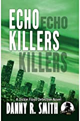 Echo Killers: A Dickie Floyd Detective Novel Kindle Edition