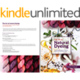 The Art of Natural Dyeing: The Complete Guide Beginner's Guide to Making and Using Natural Dyes